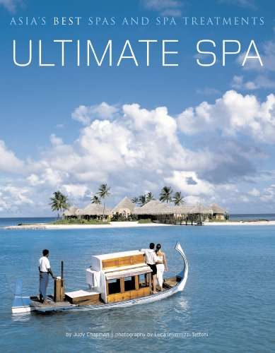 Ultimate Spa: Asia's Best Spas and Spa Treatments: Judy Chapman; Luca Invernizzi Tettoni