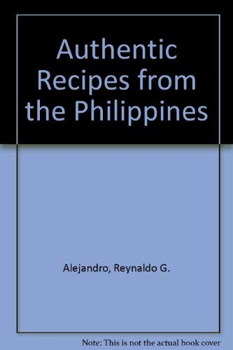 Authentic Recipes from the Philippines: Alejandro, Reynaldo G.