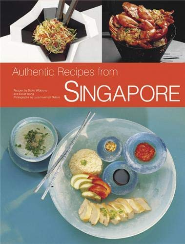 Authentic Recipes from Singapore: 63 Simple and Delicious Recipes from the Tropical Island ...