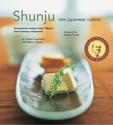Shunju: New Japanese Cuisine (079460448X) by Takashi Sugimoto; Marcia Iwatate; Charlie Trotter; Masano Kawana