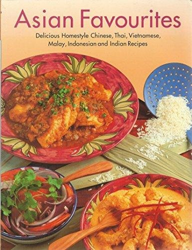 Asian Favourites - Delicious Homestyle Chinese, Thai, Vietnamese, Malay, Indonesian and Indian ...