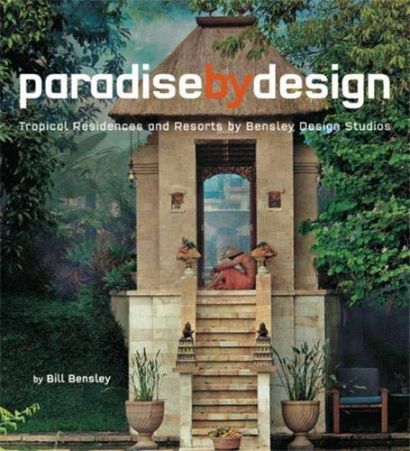 9780794604936: Paradise by Design: Tropical Residences and Resorts by Bensley Design Studios