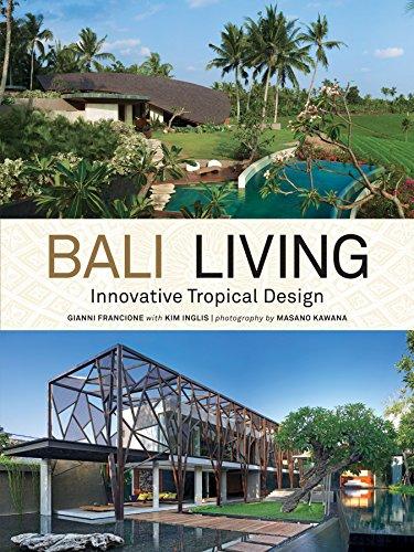 Bali Living: Innovative Tropical Living: Francione, Gianni/ Kawana, Masano/ Inglis, Kim
