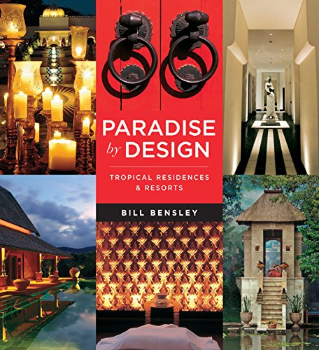 Paradise by Design: Tropical Residences and Resorts by Bensley Design Studios: Bensley, Bill