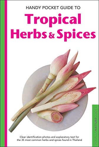 9780794608002: Handy Pocket Guide to Tropical Herbs & Spices: Clear Identification Photos and Explanatory Text for the 35 Most Common Herbs & Spices found in Thailand (Handy Pocket Guides)