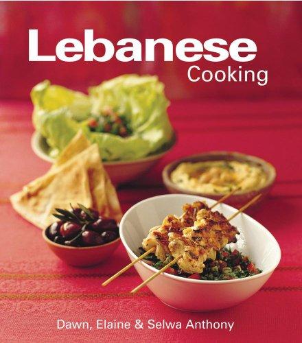 Lebanese Cooking: Dawn Anthony; Elaine Anthony; Selwa Anthony