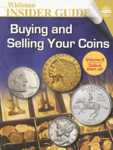 Buying and Selling Your Coins (Whitman Insider Guides) (0794820115) by Q. David Bowers
