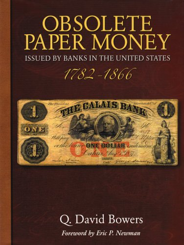 Obsolete Paper Money: Issued by Banks in the United States 1782-1866: a Study and Appreciation for the Numismatist and Historian (0794822037) by Bowers, Q. David