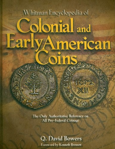Whitman Encyclopedia of Colonial and Early American Coins: Bowers, Q. David/ Bressett, Kenneth (...