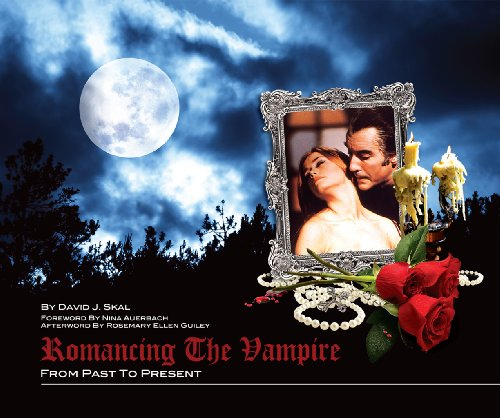 Romancing the Vampire: From Past to Present: David J Skal
