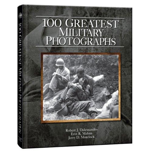 100 Greatest Military Photographs: Robert J. Dalessandro,