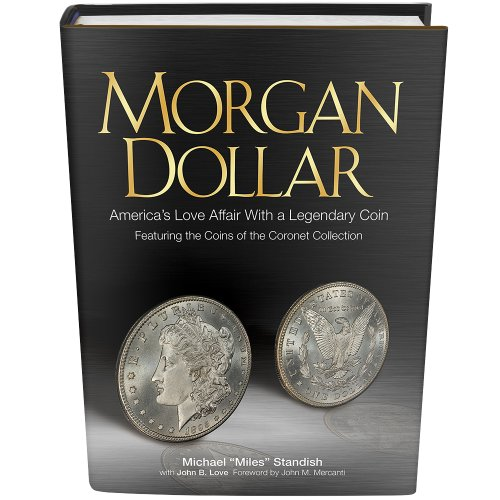 9780794839536: Morgan Dollar: America's Love Affair With a Legendary Coin, Featuring the Coins of the Coronet Collection