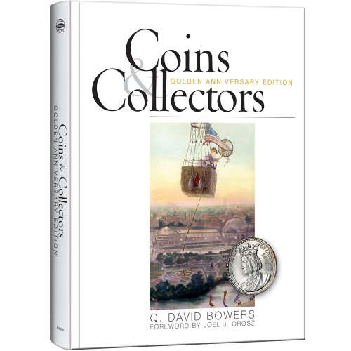 Coins & Collectors: Golden Anniversary Edition: Q. David Bowers