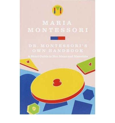 [Dr. Montessori's Own Handbook: (Montessori Classics Edition)] [by: Maria Montessori] (0795066848) by Maria Montessori