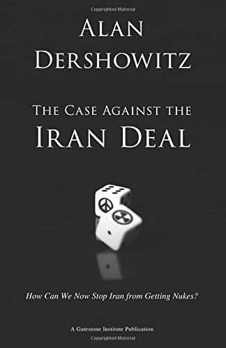 Case Against the Iran Deal How Can We Now Stop Iran from Getting Nukes