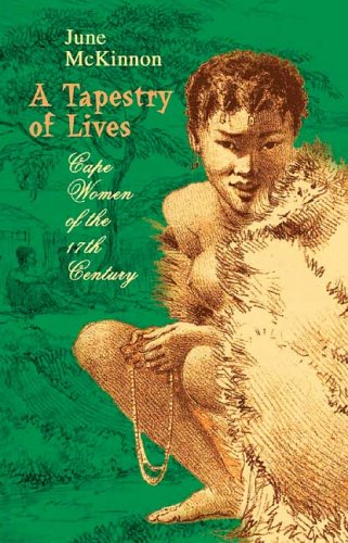 9780795701221: A Tapestry of Lives: Cape Women of the 17th Century