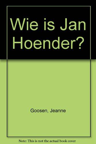 Wie Is Jan Hoender?: Goosen, Jeanne