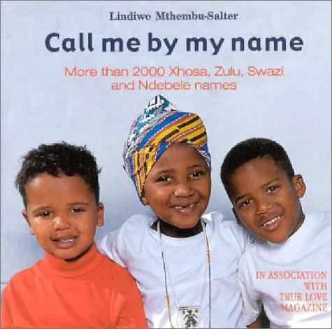 9780795701313: Call Me by My Name: More than 2000 Xhosa, Zulu, Swazi and Ndebele Names
