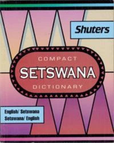 Shuter s Compact Setswana Dictionary: English-Setswana and: G.R. Dent, C.L.S.