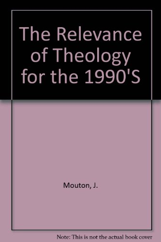 The Relevance of Theology for the 1990'S: Mouton, J., Lategan, B.