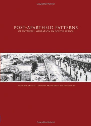 Post Apartheid Patterns of Internal Migration in South Africa (0796920044) by Pieter Kok; Michael O'Donovan; Oumar Bouare; Johan Van Zyl