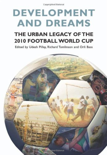 Development and Dreams: The Urban Legacy of the 2010 Football World Cup: Pillay, Udesh, Tomlinson, ...