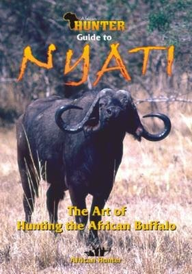 Guide to Nyati: The Art of Hunting: Unknown