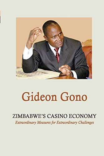 Zimbabwe s Casino Economy. Extraordinary Measures for Extraordinary Challenges
