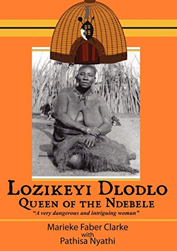 "Lozikeyi Dlodlo : queen of the Ndebele : ""a very dangerous and intriguing woman"": Clarke,..."