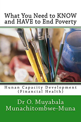 9780797802803: What You Need to KNOW and HAVE to End Poverty: Hunan Capacity Development (Financial Health) (MUNA Healthlife Book Series (MHBS)) (Volume 3)