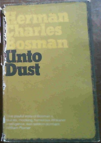 Unto Dust: Stories by Herman Charles Bosman: Bosman, Herman Charles