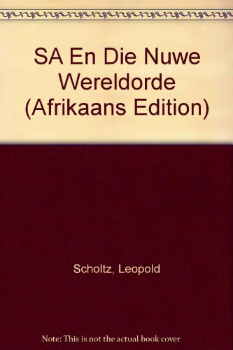 Suid-Afrika En Die Nuwe Wereldorde: Scholtz, Leopold;Scholtz, Ingrid