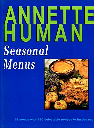 Seasonal Menus: 56 Menus with 280 Delectable Recipes to Inspire You (0798138246) by Annette Human