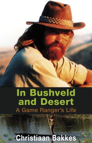 9780798149280: In Bushveld and Desert: A Game Ranger's Life