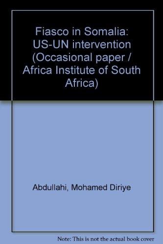 9780798301251: Fiasco in Somalia: US-UN intervention (Occasional paper / Africa Institute of South Africa)
