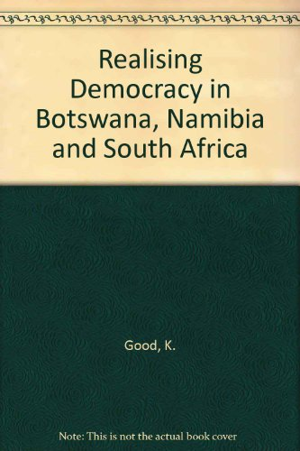 Realizing democracy in Botswana, Namibia and South Africa (Africa Institute research paper) (0798301333) by Good, Kenneth