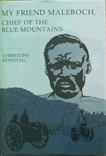 9780798901260: My friend Maleboch, chief of the Blue Mountains: An eye-witness account of the Maleboch War of 1894 from the diary of Christoph Sonntag