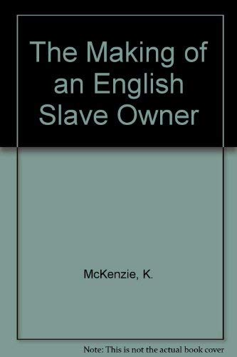 The Making of an English Slave Owner: K. McKenzie
