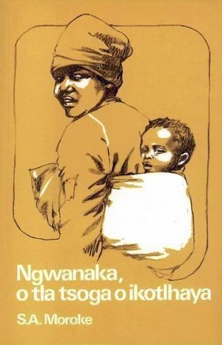 9780799404562: Ngwanaka, O Tla Tsoga O Ikotlhaya