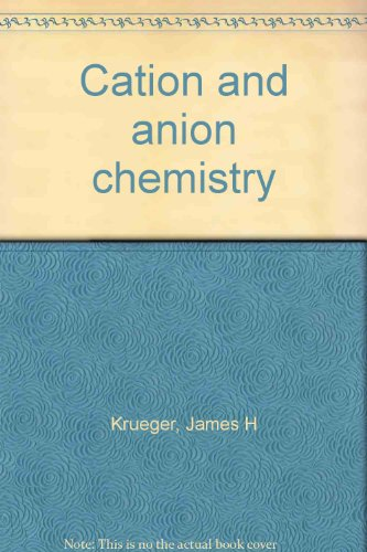 Cation and anion chemistry: Krueger, James H
