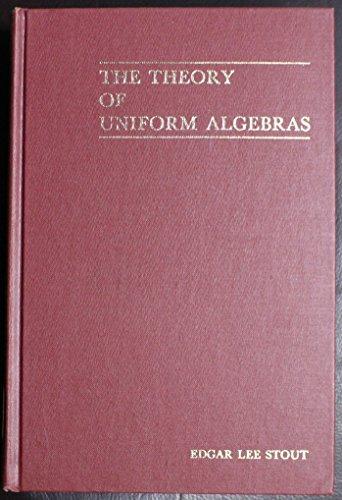 The Theory of Uniform Algebras: Stout, Edgar Lee