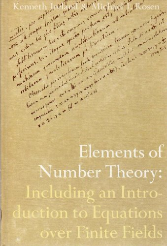 ELEMENTS OF NUMBER THEORY. Including An Introduction To Equations Over Finite Fields.: Ireland, ...