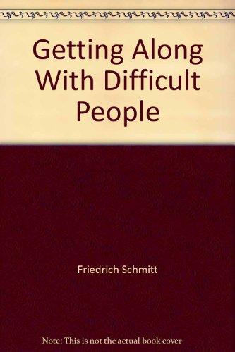 Getting Along With Difficult People: Schmitt, Friedrich