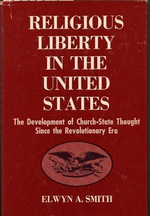 Religious liberty in the United States. The development of church-state thought since the ...