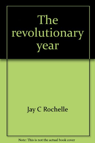 The revolutionary year;: Recapturing the meaning of: Rochelle, Jay C