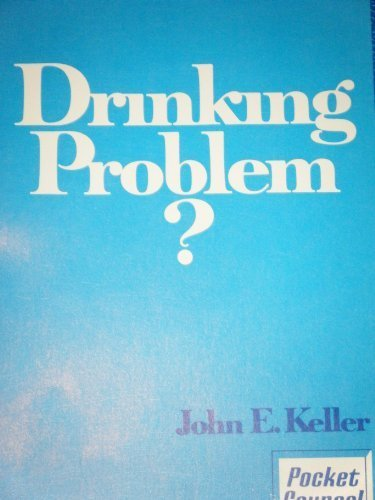 Drinking Problem? (Pocket Counsel Books): John E. Keller