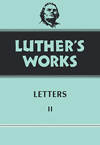 Luther s Works Letters II: Vol 49 (Hardback)