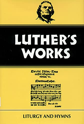 Luther's Works, Volume 53: Liturgy and Hymns: Luther, Martin