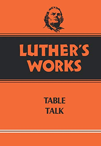LUTHER'S WORKS, VOLUME 54: TABLE TALK (LUTHER'S WORKS (AUGSBURG)): Luther, Martin & ...