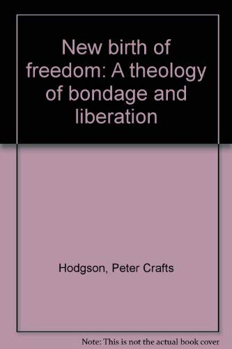 New birth of freedom: A theology of bondage and liberation: Hodgson, Peter Crafts